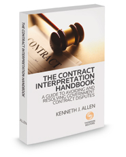 The Contract Interpretation Handbook: A Guide to Avoiding and Resolving Government Contract Disputes, 2017-2018 ed.