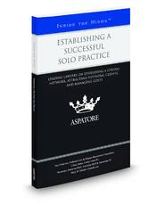 Establishing a Successful Solo Practice: Leading Lawyers on Developing a Strong Network, Attracting Potential Clients, and Managing Costs (Inside the Minds)