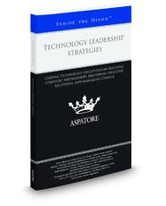 Technology Leadership Strategies: Leading Technology Executives on Building Strategic Partnerships, Delivering Effective Solutions, and Managing Change (Inside the Minds)