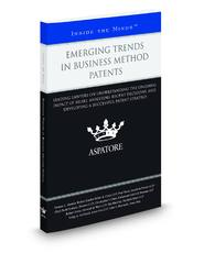 Emerging Trends in Business Method Patents: Leading Lawyers on Understanding the Ongoing Impact of Bilski, Analyzing Recent Decisions, and Developing a Successful Patent Strategy (Inside the Minds)