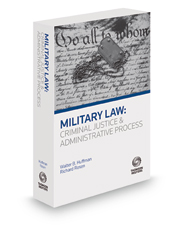 Military Law: Criminal Justice and Administrative Process, 2016 ed.