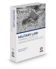 Military Law: Criminal Justice and Administrative Process, 2018-2019 ed.
