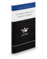 Settling Products Liability Claims: Leading Lawyers on Working with Clients and Opposing Counsel to Achieve Desirable Resolutions (Inside the Minds)