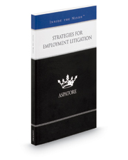 Strategies for Employment Litigation: Leading Lawyers on Successfully Litigating and Settling Employment Claims (Inside the Minds)