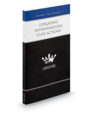Litigating Environmental Class Actions: Leading Lawyers on Successfully Guiding Clients Through Multi-Party Environmental Cases (Inside the Minds)