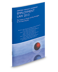 Employment Law 2013:  Top Lawyers on Trends and Key Strategies for the Upcoming Year (Aspatore Thought Leadership)