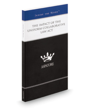 The Impact of the Uniform Collaborative Law Act: Leading Lawyers on Guiding Clients Through Cooperative Divorce (Inside the Minds)