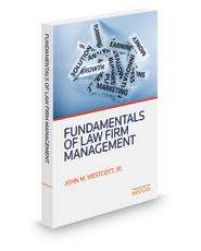 Fundamentals of Law Firm Management, 2013-2014 ed.