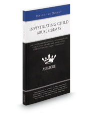 Investigating Child Abuse Crimes: Law Enforcement Officials on Examining Child Abuse Crimes and Developing Effective Enforcement Strategies (Inside the Minds)