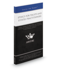 Ethics for Trusts and Estates Practitioners: Leading Lawyers on Identifying and Avoiding Conflicts of Interest and Upholding the Rules of Professional Conduct (Inside the Minds)