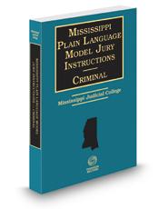 Mississippi Plain Language Model Jury Instructions Criminal, 2016-2017 ed.