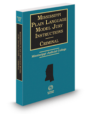 Mississippi Plain Language Model Jury Instructions Criminal, 2017-2018 ed.