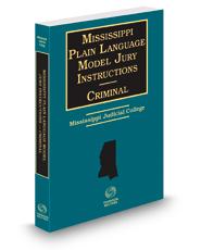 Mississippi Plain Language Model Jury Instructions Criminal, 2020-2021 ed.