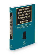 Mississippi Plain Language Model Jury Instructions Criminal, 2021-2022 ed.