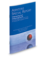 Understanding Food and Beverage Recalls: Successfully Navigating the Recall Process and Updating Risk Management Strategies (Aspatore Special Report)