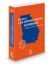 Georgia Law Enforcement Handbook: Criminal Law and Procedure, 2018-2019 ed.