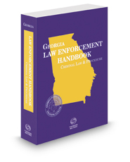 Georgia Law Enforcement Handbook: Criminal Law and Procedure, 2019-2020 ed.