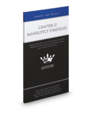 Chapter 12 Bankruptcy Strategies: Leading Lawyers on Successfully Navigating Bankruptcy Proceedings for Family Farms  and Fishing Operations (Inside the Minds)