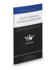 Recent Trends in National Security Law: Leading Lawyers on Balancing US National Security Concerns and the Rights of Citizens (Inside the Minds)