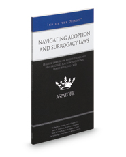 Navigating Adoption and Surrogacy Laws: Leading Lawyers on Recent Trends and Best Practices for Nontraditional Family-Building Cases (Inside the Minds)
