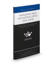 Navigating Drug and Medical Device Legal Issues: Leading Lawyers on Handling Trademark, Fraud, and Liability Concerns (Inside the Minds)