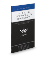 Building and Encouraging Law Firm Diversity: Leading Lawyers on Creating and Maintaining an Inclusive Firm Culture (Inside the Minds)