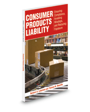 Consumer Products Liability: Ensuring Compliance, Avoiding Missteps, and Reducing Exposure