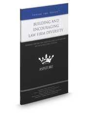 Building and Encouraging Law Firm Diversity, 2016 ed.: Leading Lawyers on Creating and Maintaining an Inclusive Firm Culture (Inside the Minds)