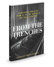 From the Trenches: Strategies and Tips From 21 of the Nation's Top Trial Lawyers