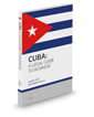 Cuba: A Legal Guide to Business, 2016 ed.