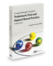 A Legal Strategist's Guide to Trademark Trial and Appeal Board Practice, 3d
