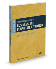 Recent Developments in Business and Corporate Litigation 2016 Ed. Class Actions