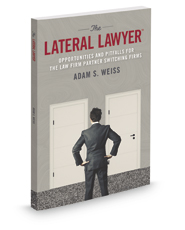 The Lateral Lawyer: Opportunities and Pitfalls for the Law Firm Partner Switching Firms