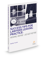 Success Tips For Lawyers Leaving Practice: Rewire, Refire - Do Not Retire