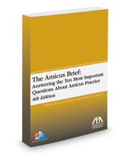 The Amicus Brief: Answering the Ten Most Important Questions About Amicus Practice, 4th