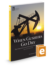 When Gushers Go Dry: The Essentials of Oil & Gas Bankruptcy, 2d