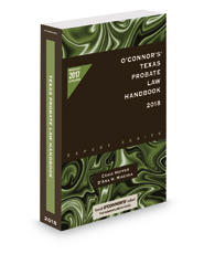 O'Connor's Texas Probate Law Handbook, 2018 ed.