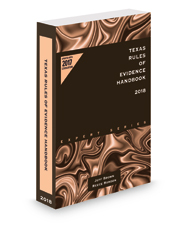 Texas Rules of Evidence Handbook, 2018 ed.