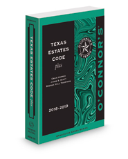 O'Connor's Texas Estates Code Plus, 2018 ed.