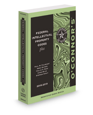 O'Connor's Federal Intellectual Property Codes Plus, 2018 ed.
