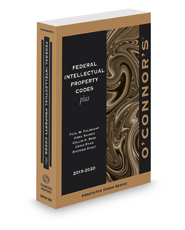 O'Connor's Federal Intellectual Property Codes Plus, 2019-2020 ed.