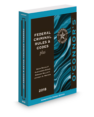O'Connor's Federal Criminal Rules & Codes Plus, 2018 ed.