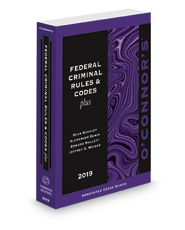 O'Connor's Federal Criminal Rules & Codes Plus, 2019 ed.