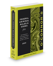O'Connor's Federal Criminal Rules & Codes Plus, 2020 ed.
