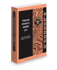 O'Connor's Texas Family Code Plus, 2018 ed.