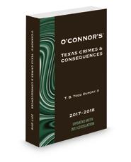 O'Connor's Texas Crimes & Consequences, 2017 ed.