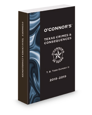 O'Connor's Texas Crimes and Consequences, 2018-2019 ed.