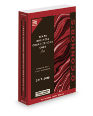 O'Connor's Texas Business Organizations Code Plus, 2017 ed.