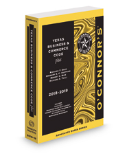 O'Connor's Texas Business & Commerce Code Plus, 2018-2019 ed.
