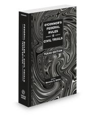 O'Connor's Federal Rules Civil Trials 2021--Texas Version